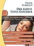 Vom Suchen und Finden von Foto-Modellen: Folge 1 des kleinen Foto-Ratgebers (Der kleine Foto-Ratgeber)