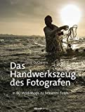 Das Handwerkszeug des Fotografen: In 60 Workshops zu besseren Fotos