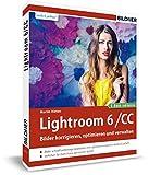 Lightroom 6 und CC - Bilder korrigieren, optimieren, verwalten: Mit Lightroom mobile für iPad & iPhone - inkl. GRATIS E-Book